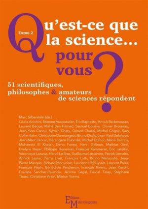 Qu'est-ce que la science  pour vous ? tome 2 : 51 scientifiques, philosophes et amateurs de sciences - materiologiques - 9782373611656 -
