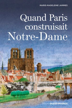 Quand paris construisait notre dame - Ouest-France - 9782737382031 -