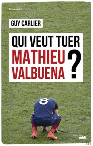 Qui veut tuer Mathieu Valbuena ? - Le Cherche Midi - 9782749149998 -