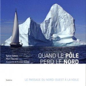 Quand le pôle perd le nord. Le passage du nord-ouest à la voile, avec 1 DVD - slatkine - 9782832104842 -