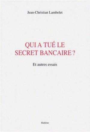 Qui a tué le secret bancaire ? - slatkine - 9782832106150 -