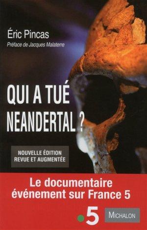 Qui a tué neandertal ? Enquête sur la disparition la plus fascinante de l'histoire de l'humanité - michalon - 9782841868698 -