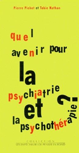 Quel avenir pour la psychiatrie et la psychothérapie ? - les empecheurs de penser en rond - 9782843240249 -
