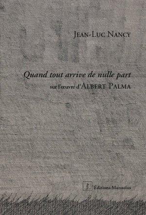 Quand tout arrive de nulle part. Sur l'oeuvre d'Albert Palma - Editions Manucius - 9782845784512 -