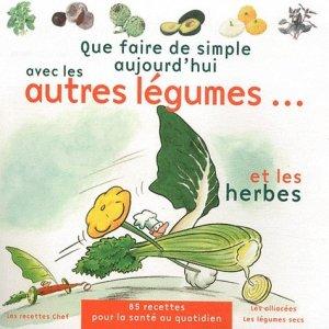 Que faire de simple aujourd'hui avec les autres légumes... et les herbes - Chronoprint - 9782952984294 -
