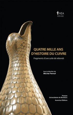 Quatre mille ans d'histoire du cuivre - presses universitaires de bordeaux - 9791030001648 -