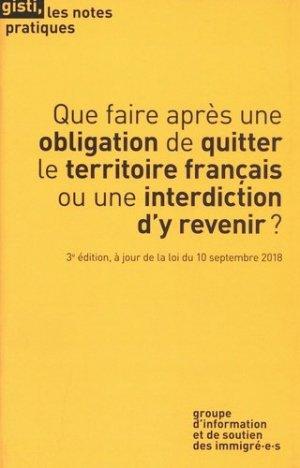 Que faire après une obligation de quitter le territoire français ou une interdiction d'y revenir ? 3e édition - Gisti - 9791091800532 -