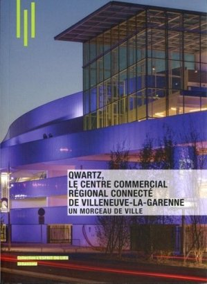 Qwartz, Le centre commercial régional connecté de Villeneuve-La-Garenne. Un morceau de ville - Archibooks - 9782357333208 -