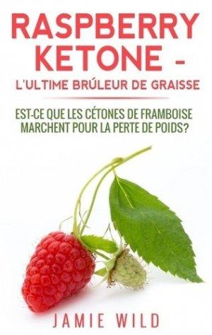 Raspberry ketone, l'ultime brûleur de graisse. Est-ce que les cétones de framboise marchent pour la perte de poids? - Books on Demand Editions - 9782322120406 - https://fr.calameo.com/read/005370624e5ffd8627086