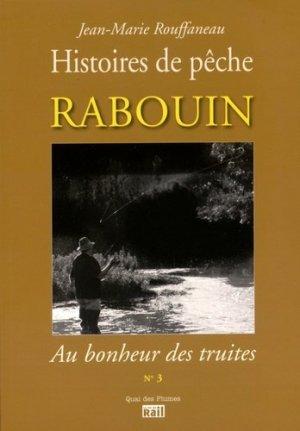 Rabouin, au bonheur des truites - Histoires de pêche - la vie du rail - 9782370620224 -