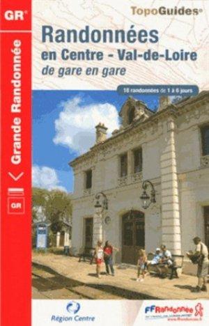 Randonnées en Centre Val-de-Loire de gare en gare - ffrp - 9782751406669 -