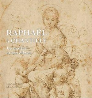 Raphaël à Chantilly. Le maître et ses élèves - Faton - 9782878442731 -