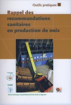 Rappel des recommandations sanitaires en production de noix - centre technique interprofessionnel des fruits et légumes - ctifl - 9782879112428 -