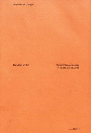 Random Order. Robert Rauschenberg et la néo-avant-garde - (SIC) - 9782930667027 -