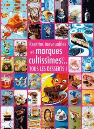 Recettes inavouables et marques cultissimes... Tous les desserts ! - Hachette - 9782012312104 -