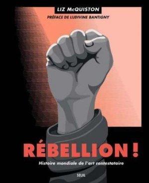 Rebellion ! Histoire mondiale de l'art contestataire - Seuil - 9782021445657 -