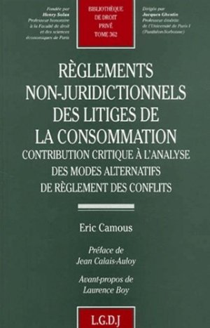 Règlements non-juridictionnels des litiges de la consommation. Contribution critique à l'analyse des modes alternatifs de règlement des conflits - LGDJ - 9782275021829 -