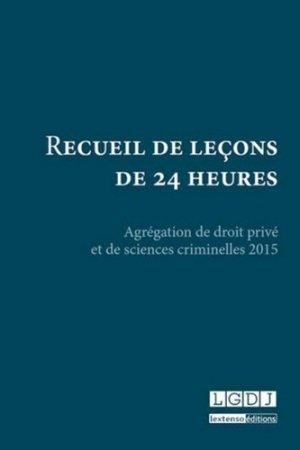 Recueil de leçons de 24 heures. Agrégation de droit privé et de sciences criminelles 2015 - LGDJ - 9782275049359 -
