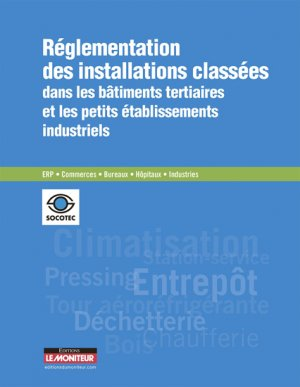 Réglementation des installations classées dans les bâtiments tertiaires et les petits établissements industriels - le moniteur - 9782281117493 -