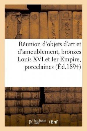 Réunion d'objets d'art et d'ameublement, bronzes Louis XVI et Ier Empire, porcelaines secrétaire en marqueterie Louis XVI - hachette/bnf - 9782329410357 -