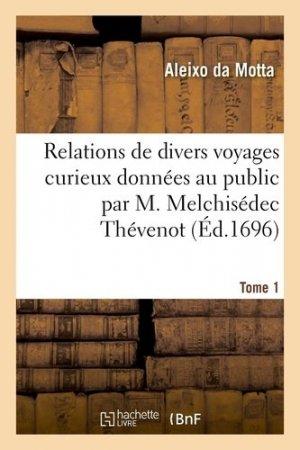 Relations de divers voyages curieux données au public par M. Melchisédec Thévenot. Tome 1, Routier pour la navigation des Indes orientales, description des isles, barres, entrées de ports - Hachette/BnF - 9782329411446 -