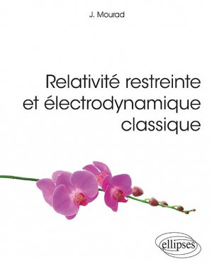 Relativité restreinte et électrodynamique classique - ellipses - 9782340032972 -