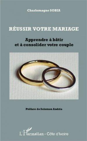 Réussir votre mariage. Apprendre à bâtir et à consolider votre couple - l'harmattan - 9782343017365 -