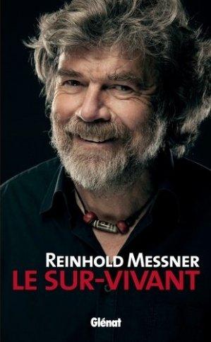 Reinhold Messner - Le sur-vivant - glenat - 9782344006870 -