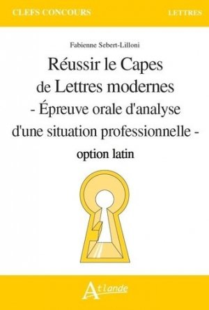 Réussir le Capes de lettres modernes option latin - atlande - 9782350307046 -