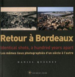 Retour à Bordeaux. Les mêmes lieux photographiés d'un siècle à l'autre, édition bilingue français-anglais - Les Beaux Jours - 9782351790106 -