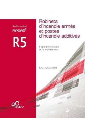 Référentiel APSAD R5 : robinets d'incendie armés et postes d'incendie additivés : règle d'installation et de maintenance - cnpp - 9782355052934 -