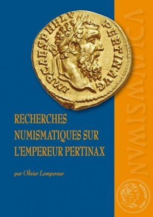 Recherches numismatiques sur l'empereur Pertinax - Ausonius - 9782356132567 -
