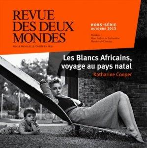 Revue des deux Mondes Hors-série Octobre 2013 : Les Blancs africains, voyage au pays natal - Revue des deux mondes - 9782356500687 -