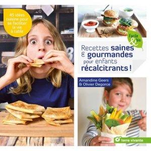 Recettes saines et gourmandes pour enfants recalcitrants ! - terre vivante - 9782360982677 -