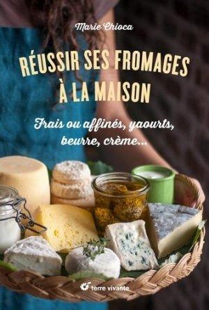 Réussir ses fromages à la maison. Frais ou affinés, yaourts, beurre, crème… - terre vivante - 9782360985227 -