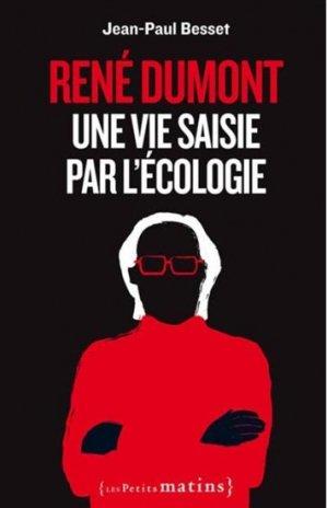 René Dumont, une vie saisie par l'écologie - les petits matins - 9782363830821 -