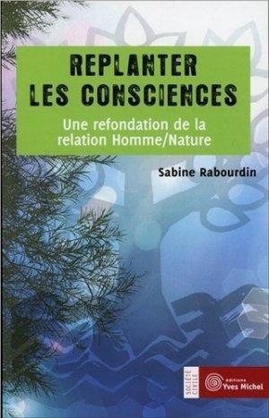 Replanter les consciences - yves michel - 9782364290198 -