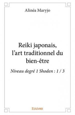 Reiki japonais, l'art traditionnel du bien-être. Niveau degré 1 Shoden : 1 / 3 - Edilivre - 9782414258123 -