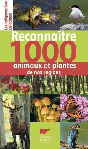 Reconnaître 1000 animaux et plantes de nos régions - delachaux et niestle - 9782603019344