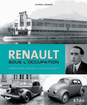 Renault sous l'Occupation. Fabrications forcées & projets secrets - etai - editions techniques pour l'automobile et l'industrie - 9782726896938 -