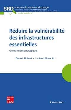 Réduire la vulnérabilité des infrastructures essentielles - lavoisier / tec et doc - 9782743011642 -