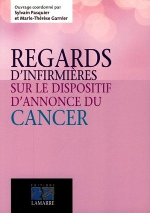Regards d'infirmières sur le dispositif d'annonce d'un cancer - lamarre - 9782757307489 -