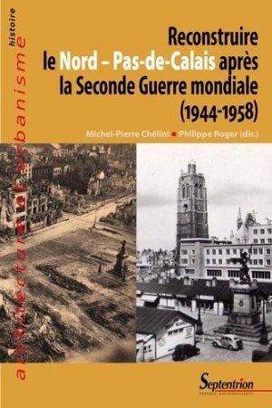 Reconstruire le Nord - Pas-de-Calais après la Seconde Guerre mondiale (1944-1958) - Presses Universitaires du Septentrion - 9782757415894 -