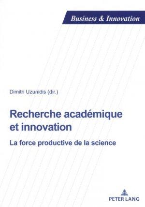 Recherche académique et innovation : la force productive de la science - peter lang - 9782807604612 -