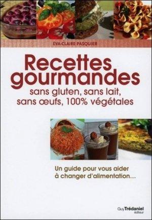 Recettes gourmandes, sans gluten, lait, oeufs, 100% végétales - guy tredaniel editions - 9782813207128 -