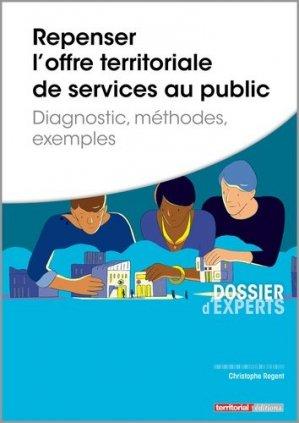 Repenser l'offre territoriale de services au public. Diagnostic, méthodes, exemples - territorial - 9782818616413 -