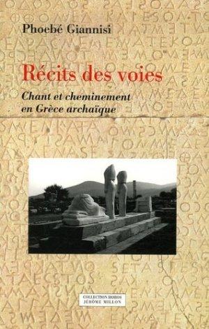 Récits des voies. Chant et cheminement en Grèce archaïque - Editions Jérôme Millon - 9782841372027 -