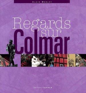 Regards sur Colmar - Coprur - 9782842081065 -