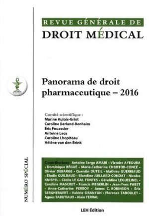 Revue Générale de Droit Médical N° spécial : Panorama de droit pharmaceutique. Edition 2016 - Les Etudes Hospitalières édition - 9782848746876 -
