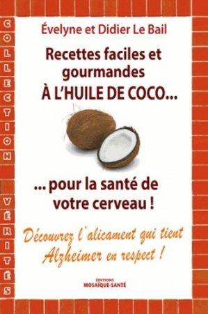 Recettes faciles et gourmandes à l'huile de coco... pour la santé et le cerveau! - mosaique sante - 9782849391006 -